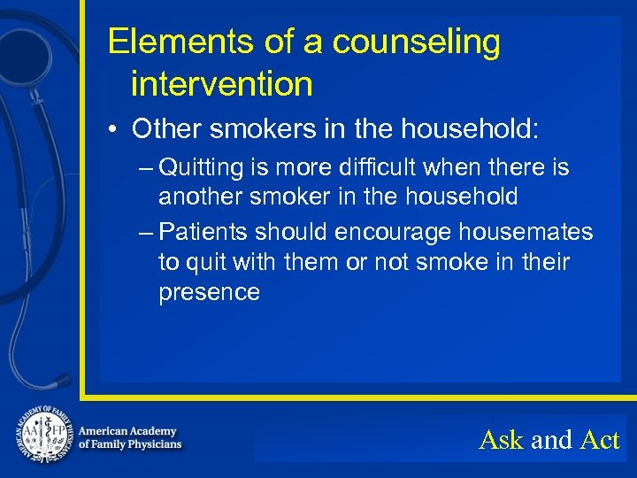 Elements of a counseling intervention • Other smokers in the household: – Quitting is