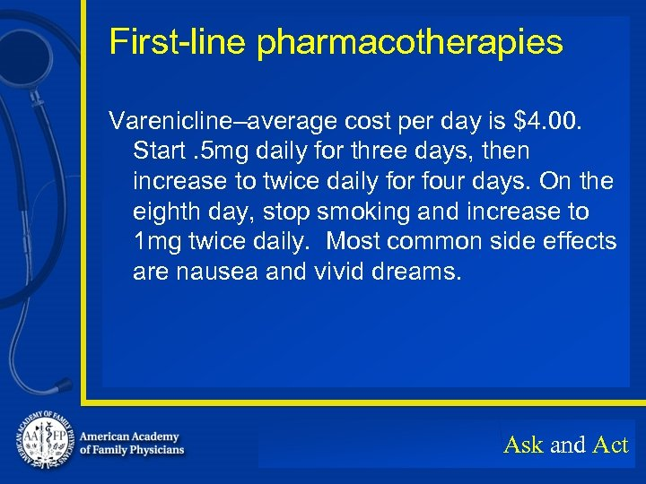 First-line pharmacotherapies Varenicline–average cost per day is $4. 00. Start. 5 mg daily for