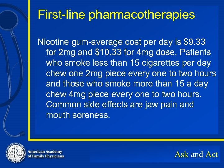 First-line pharmacotherapies Nicotine gum-average cost per day is $9. 33 for 2 mg and