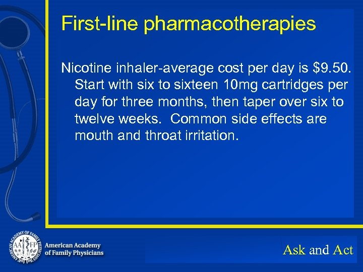 First-line pharmacotherapies Nicotine inhaler-average cost per day is $9. 50. Start with six to