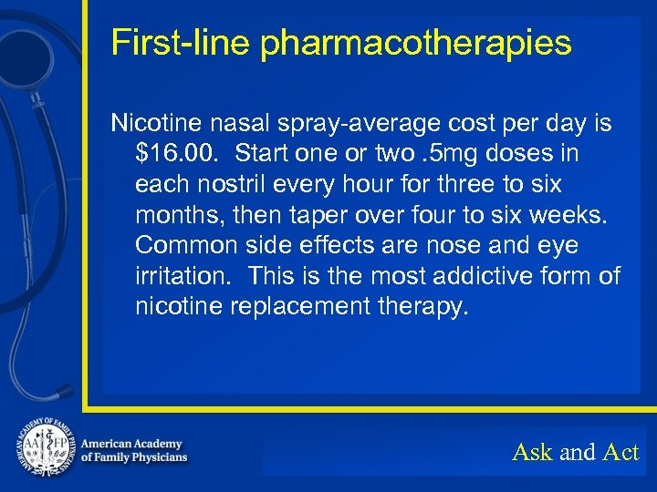 First-line pharmacotherapies Nicotine nasal spray-average cost per day is $16. 00. Start one or
