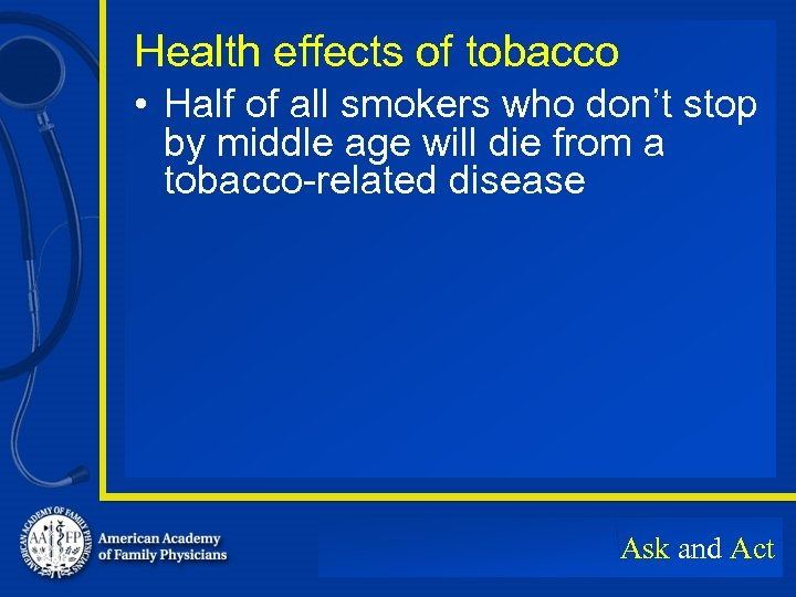 Health effects of tobacco • Half of all smokers who don't stop by middle