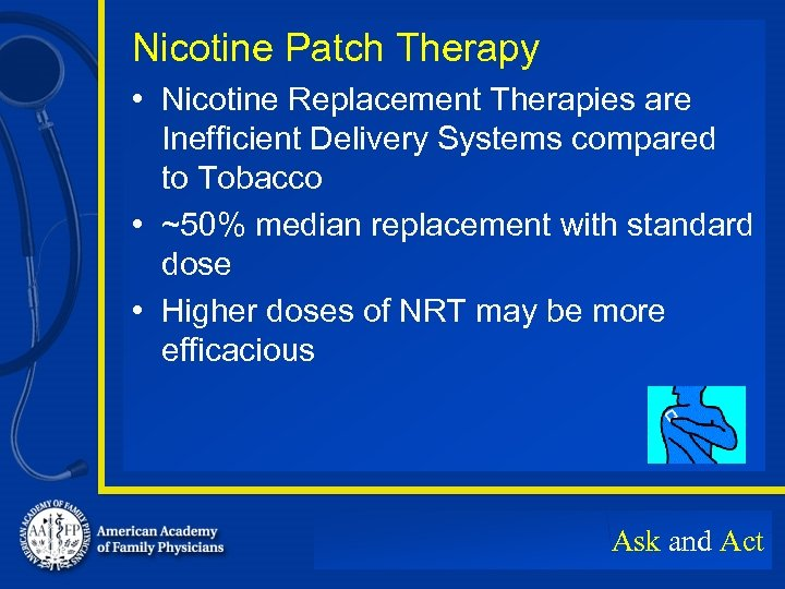 Nicotine Patch Therapy • Nicotine Replacement Therapies are Inefficient Delivery Systems compared to Tobacco