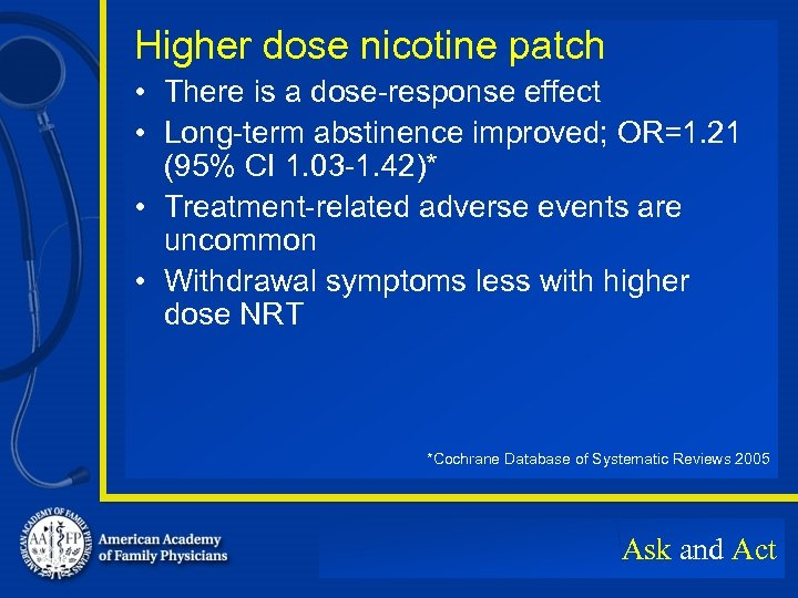 Higher dose nicotine patch • There is a dose-response effect • Long-term abstinence improved;