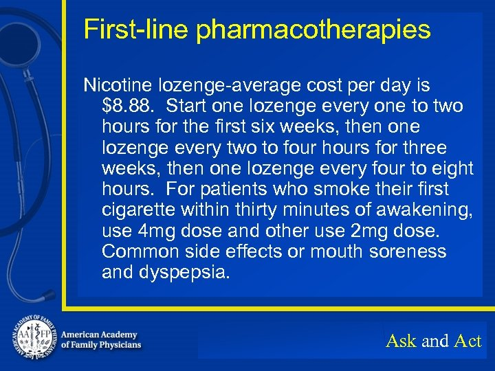First-line pharmacotherapies Nicotine lozenge-average cost per day is $8. 88. Start one lozenge every