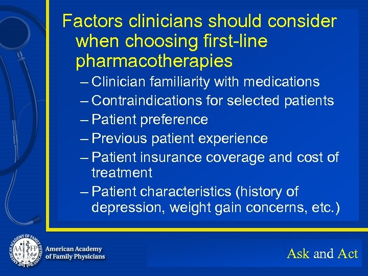 Factors clinicians should consider when choosing first-line pharmacotherapies – Clinician familiarity with medications –