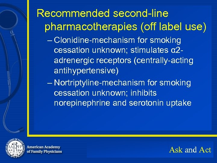 Recommended second-line pharmacotherapies (off label use) – Clonidine-mechanism for smoking cessation unknown; stimulates α