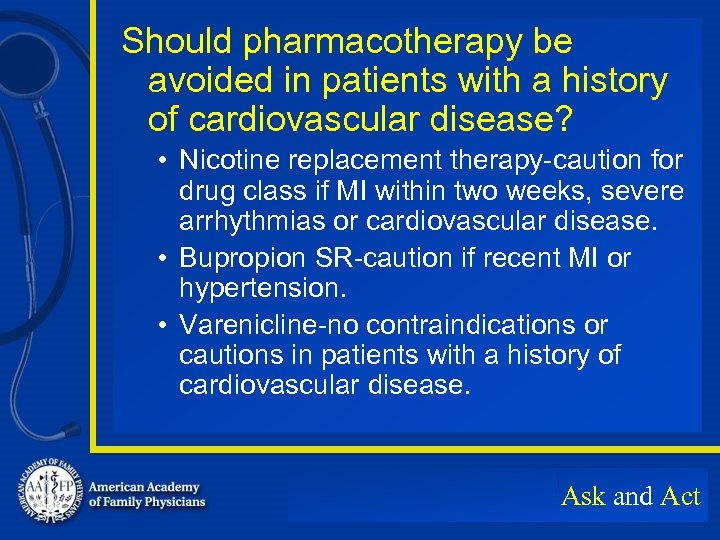 Should pharmacotherapy be avoided in patients with a history of cardiovascular disease? • Nicotine