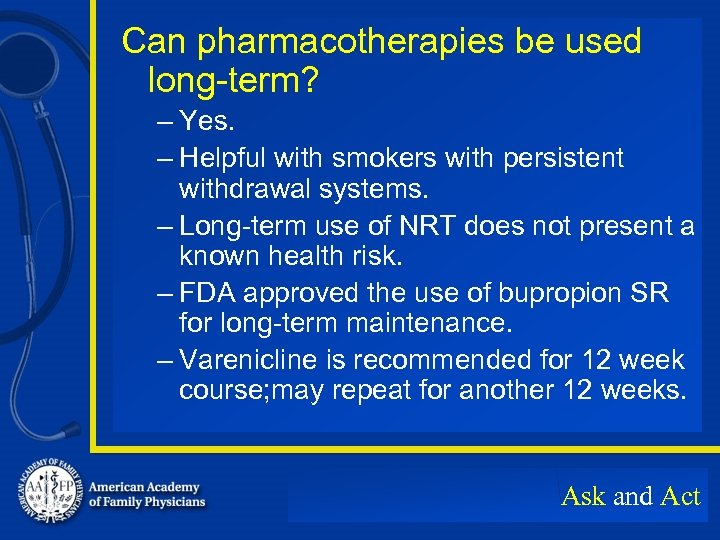 Can pharmacotherapies be used long-term? – Yes. – Helpful with smokers with persistent withdrawal