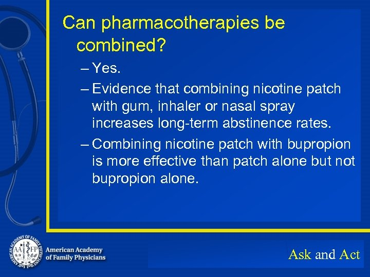 Can pharmacotherapies be combined? – Yes. – Evidence that combining nicotine patch with gum,