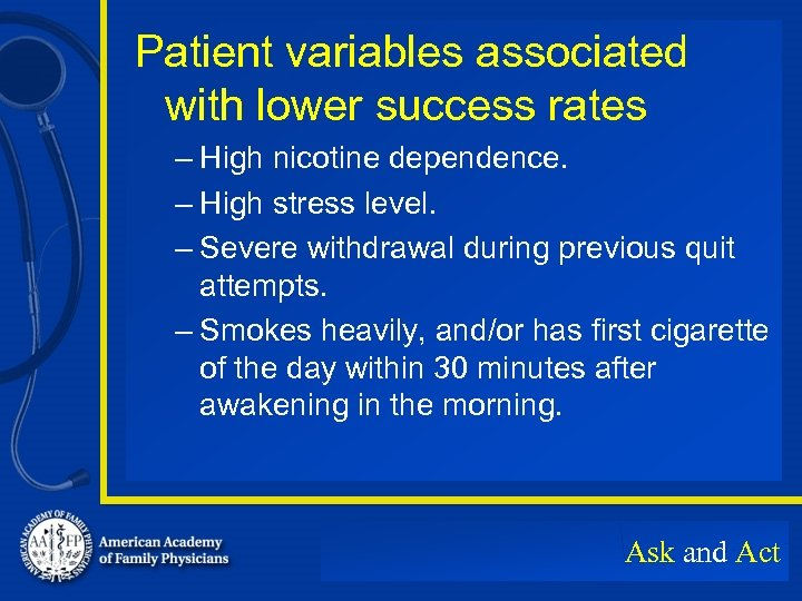 Patient variables associated with lower success rates – High nicotine dependence. – High stress