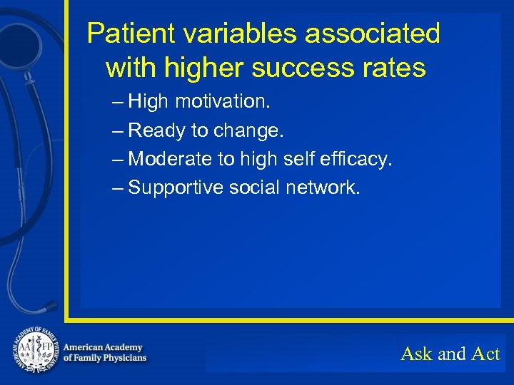 Patient variables associated with higher success rates – High motivation. – Ready to change.