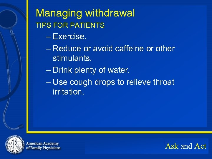 Managing withdrawal TIPS FOR PATIENTS – Exercise. – Reduce or avoid caffeine or other