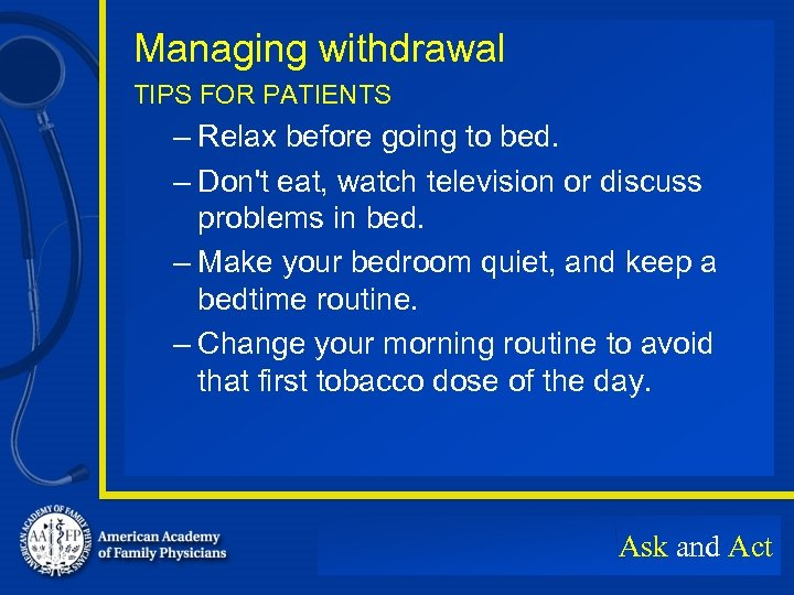 Managing withdrawal TIPS FOR PATIENTS – Relax before going to bed. – Don't eat,