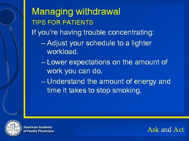 Managing withdrawal TIPS FOR PATIENTS If you're having trouble concentrating: – Adjust your schedule