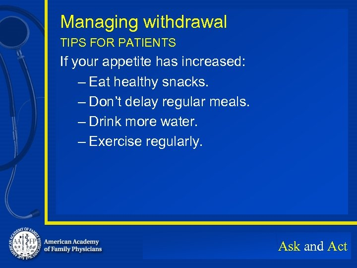 Managing withdrawal TIPS FOR PATIENTS If your appetite has increased: – Eat healthy snacks.