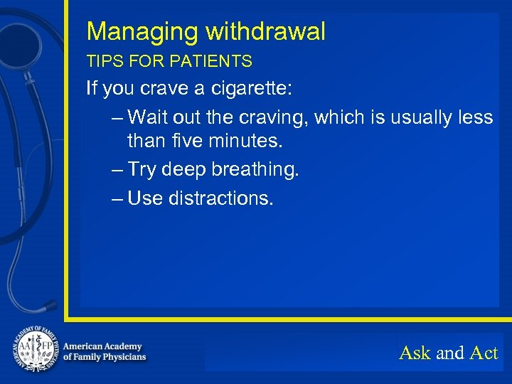 Managing withdrawal TIPS FOR PATIENTS If you crave a cigarette: – Wait out the