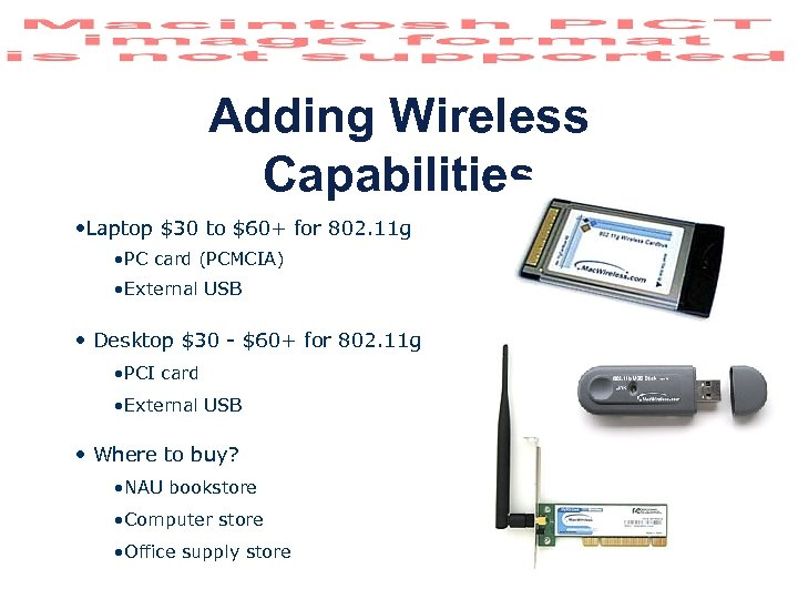 Adding Wireless Capabilities • Laptop $30 to $60+ for 802. 11 g • PC