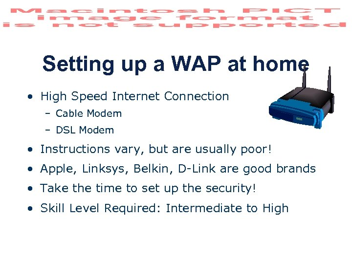 Setting up a WAP at home • High Speed Internet Connection – Cable Modem