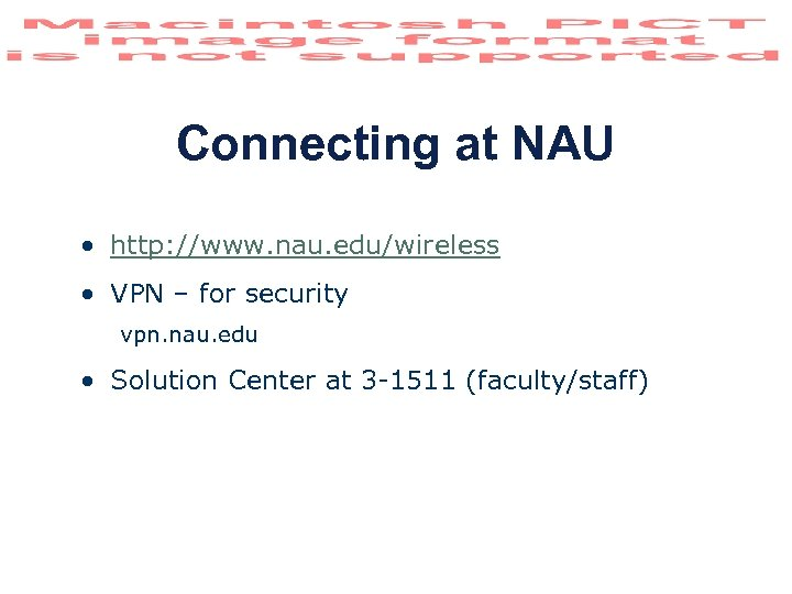 Connecting at NAU • http: //www. nau. edu/wireless • VPN – for security vpn.