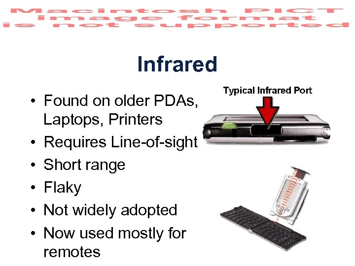 Infrared • Found on older PDAs, Laptops, Printers • Requires Line-of-sight • Short range