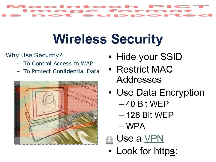 Wireless Security Why Use Security? – To Control Access to WAP – To Protect