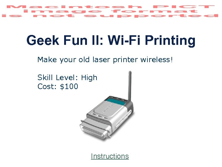 Geek Fun II: Wi-Fi Printing Make your old laser printer wireless! Skill Level: High