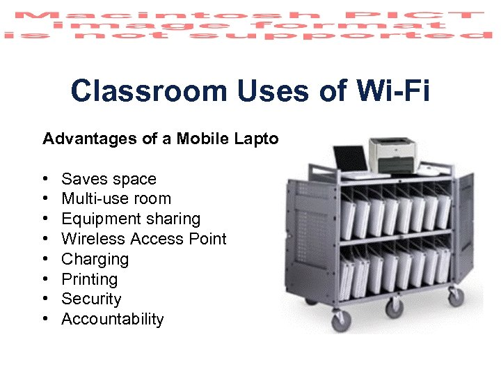 Classroom Uses of Wi-Fi Advantages of a Mobile Laptop Lab: • • Saves space