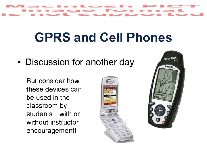 GPRS and Cell Phones • Discussion for another day But consider how these devices