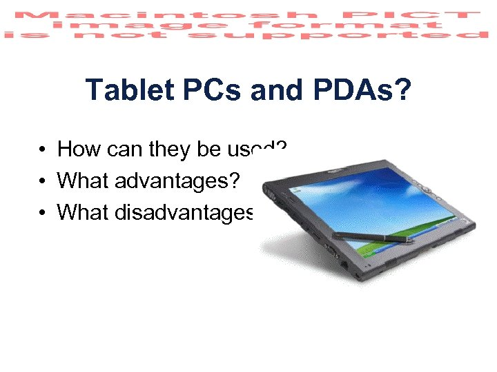 Tablet PCs and PDAs? • How can they be used? • What advantages? •
