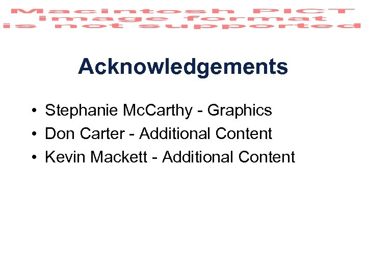 Acknowledgements • Stephanie Mc. Carthy - Graphics • Don Carter - Additional Content •
