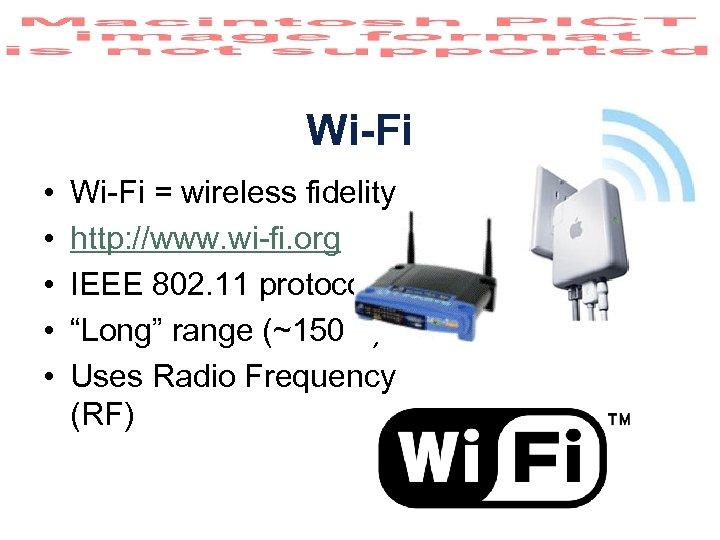 Wi-Fi • • • Wi-Fi = wireless fidelity http: //www. wi-fi. org IEEE 802.