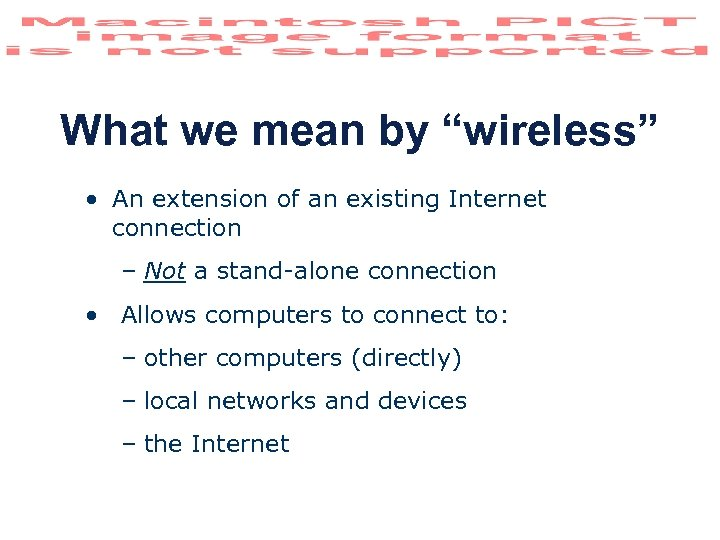 "What we mean by ""wireless"" • An extension of an existing Internet connection –"