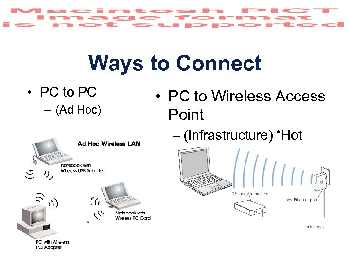 Ways to Connect • PC to PC – (Ad Hoc) • PC to Wireless