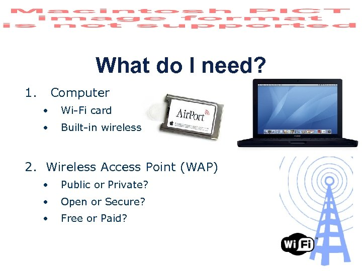 What do I need? 1. Computer • Wi-Fi card • Built-in wireless 2. Wireless