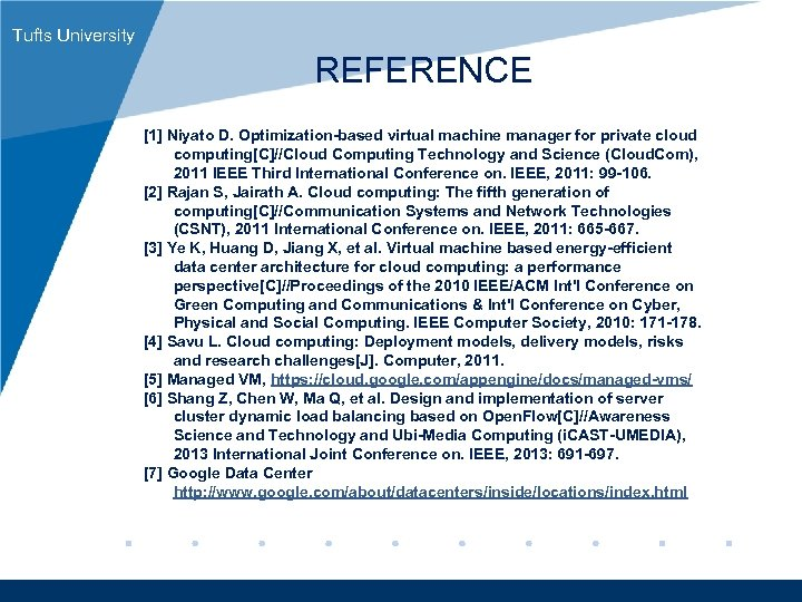 Tufts University REFERENCE [1] Niyato D. Optimization-based virtual machine manager for private cloud computing[C]//Cloud