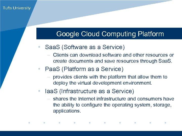 Tufts University Google Cloud Computing Platform • Saa. S (Software as a Service) –
