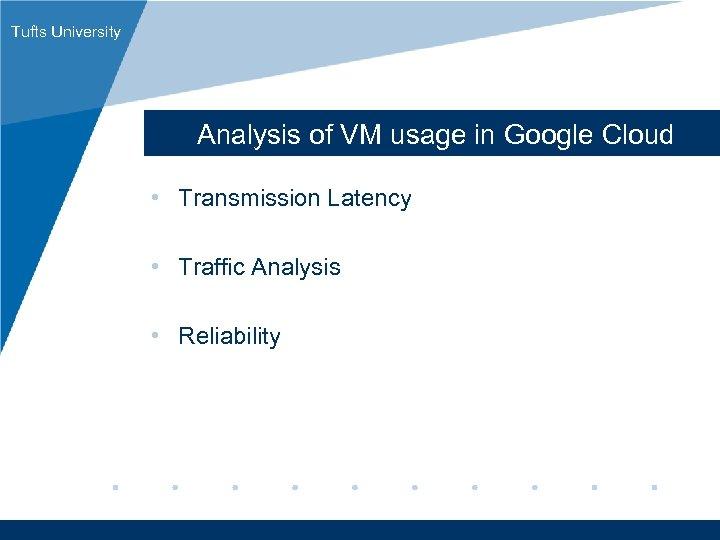 Tufts University Analysis of VM usage in Google Cloud • Transmission Latency • Traffic