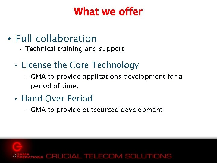What we offer • Full collaboration • Technical training and support • License the