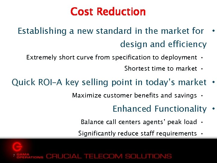 Cost Reduction Establishing a new standard in the market for • design and efficiency