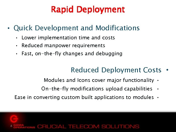 Rapid Deployment • Quick Development and Modifications • Lower implementation time and costs •