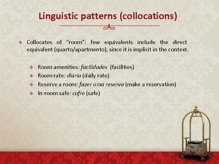 """Linguistic patterns (collocations) v Collocates of """"room"""": few equivalents include the direct equivalent (quarto/apartmento),"""