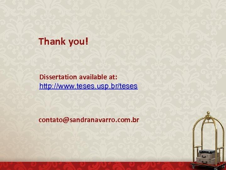 Thank you! Dissertation available at: http: //www. teses. usp. br/teses contato@sandranavarro. com. br