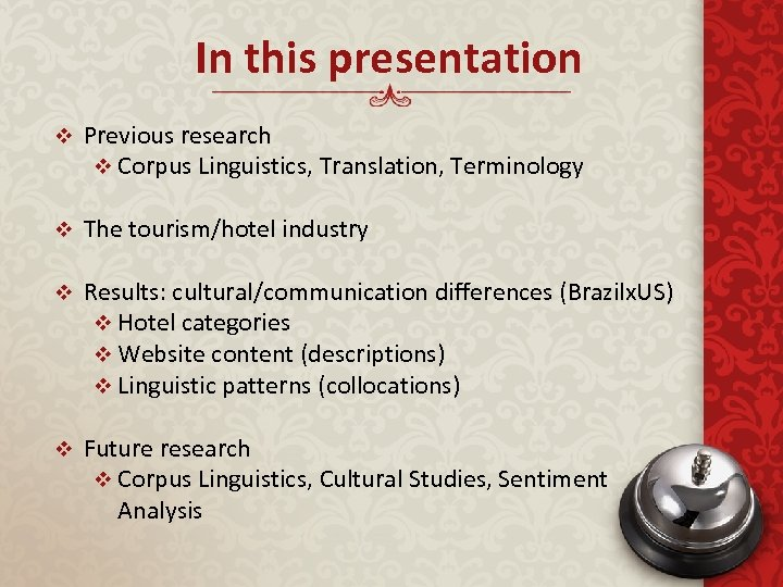 In this presentation v Previous research v Corpus Linguistics, Translation, Terminology v The tourism/hotel
