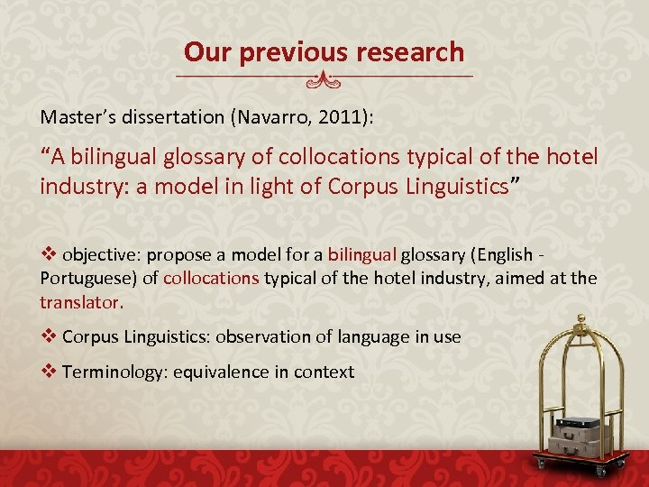 """Our previous research Master's dissertation (Navarro, 2011): """"A bilingual glossary of collocations typical of"""