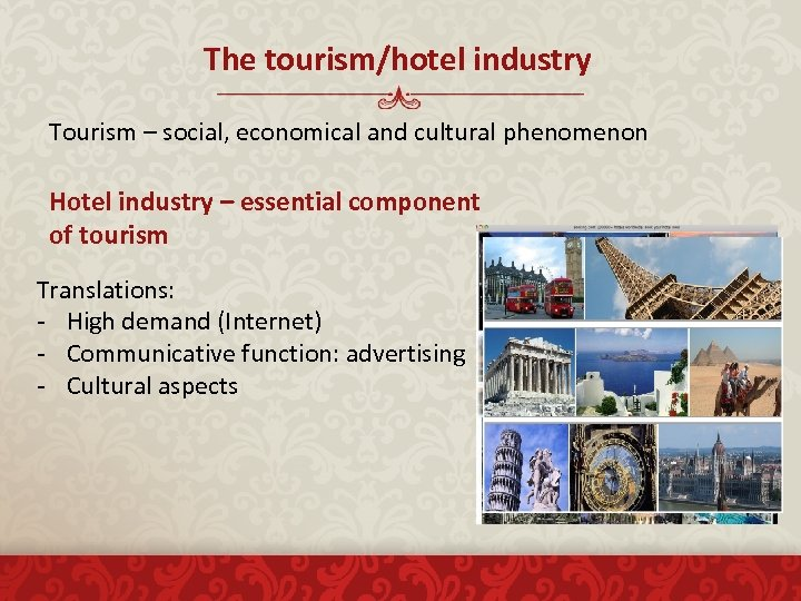 The tourism/hotel industry Tourism – social, economical and cultural phenomenon Hotel industry – essential
