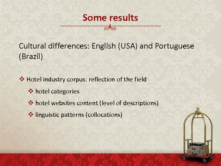 Some results Cultural differences: English (USA) and Portuguese (Brazil) v Hotel industry corpus: reflection