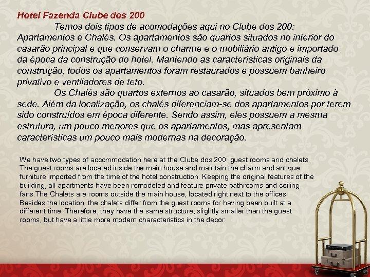 Hotel Fazenda Clube dos 200 Temos dois tipos de acomodações aqui no Clube dos