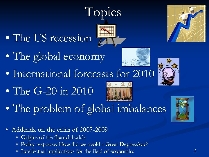 Topics • The US recession • The global economy • International forecasts for 2010