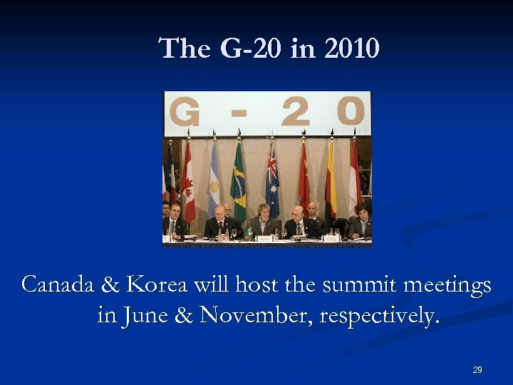 The G-20 in 2010 Canada & Korea will host the summit meetings in June